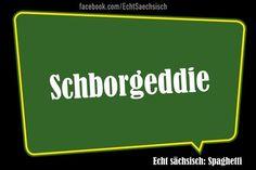 """""""Isch hab viehischstes Wannsdrammeln und jezze och urst floddn Oddoh."""" Vielen Dank an die großartige Facebookseite Echt Sächsisch. Danke, dass es Euch gibt."""