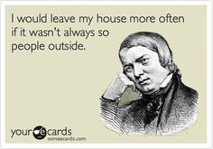 I would leave my house more often if it wasn't always so people outside. #truth