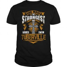 I Love TUBERVILLE shirt God made the strongest and named them TUBERVILLE  TUBERVILLE Shirt TUBERVILLE Hoodie TUBERVILLE family TUBERVILLE Year TUBERVILLE Name TUBERVILLE Birthday TUBERVILLE tee Shirts & Tees