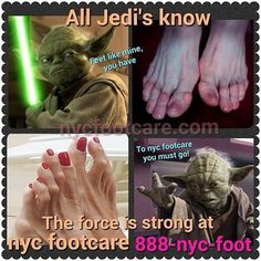 Let the Force take you to NYC Footcare. Call for an appointment. 888-nyc-foot / nycfootcare.com / 212 385-2400 #NYC #ouch #celebrity #cosmetic #toes #makeup #manhattan #bronx #brooklyn #queens...