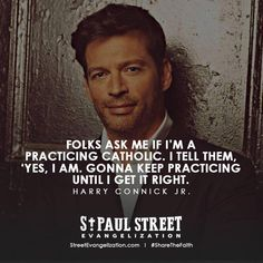 A handful of people sent me this photo yesterday, certain that Harry Connick, Jr. is reading our stuff here at 'The Practicing Catholic. Catholic Memes, Catholic Religion, Catholic Prayers, Catholic Doctrine, Catholic Saints, Great Quotes, Inspirational Quotes, Motivational, Keep The Faith
