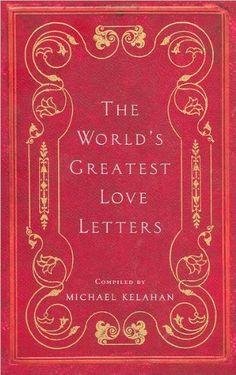 The World's Greatest Love Letters by Michael Kelahan https://www.amazon.com/dp/1435129598/ref=cm_sw_r_pi_dp_x_RgM.yb9J61BSH