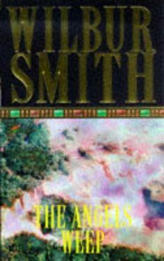 The Angels Weep (Ballantyne Series) # 3 - Wilbur Smith