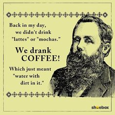 We can always count on Shoebox to give us a laugh. just don't drink the coffee! Back In My Day, Just For Fun, Shoe Box, Coffee Drinks, Haha, Count, Funny Stuff, Funny Quotes, Photo And Video