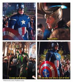 Loki - The soldier, The man out of time.... Cap - I'm not the one Who's out of time.