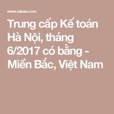Trung cấp Kế toán Hà Nội, tháng 6/2017 có bằng - Miền Bắc, Việt Nam