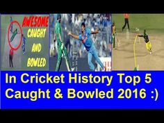 In Cricket History Top 5 Caught And Bowled Updated 2016