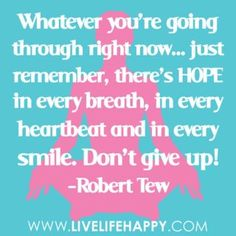 Whatever you're going through right now.just remember, there's hope in every breath, in every heartbeat and in every smile. Words Quotes, Wise Words, Me Quotes, Sayings, Quotable Quotes, Great Quotes, Quotes To Live By, Inspirational Quotes, Motivational
