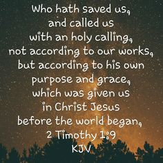 """Who hath saved us, and called us with an holy calling, not according to our works, but according to his own and which was given us in Christ Jesus before the world began,"" - Jesus Quotes, Bible Quotes, 2 Timothy 1 9, Greatest Commandment, Word Of God, Word 2, The Great I Am, Healing Words, King James Bible"