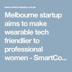 Melbourne startup aims to make wearable tech friendlier to professional women - SmartCompany
