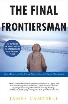 The Final Frontiersman: Heimo Korth and His Family by James Campbell (Paperback)