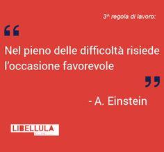 3^ regola di lavoro: Nel pieno delle difficoltà risiede l'occasione favorevole. Albert Einstein #regoledilavoro #citazioni #work #creatività