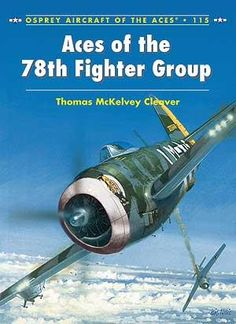 Aces Of The 78Th Fighter Group, Aircraft Of The Aces By Thomas Mckelvey Cleaver, 9781780967158., History ST
