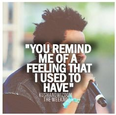 You remind me of a feeling that I used to have The Weeknd enemy