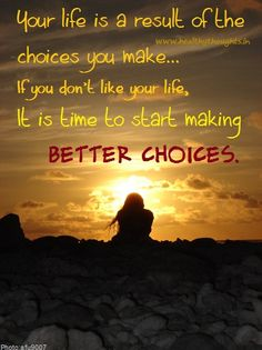 your life is the result of the choice you make