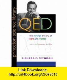 QED The Strange Theory of Light and Matter (Princeton Science Library) (9780691125756) Richard P. Feynman, A. Zee , ISBN-10: 0691125759  , ISBN-13: 978-0691125756 ,  , tutorials , pdf , ebook , torrent , downloads , rapidshare , filesonic , hotfile , megaupload , fileserve