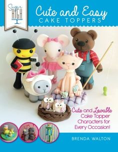 Sugar High Presents.... Cute & Easy Cake Toppers: Cute and Lovable Cake Topper Characters for Every Occasion! by Brenda Walton http://www.amazon.com/dp/1908707429/ref=cm_sw_r_pi_dp_gDy8tb0X9GAR4