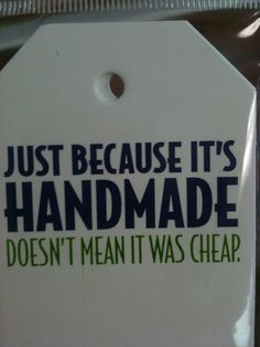 There is a big difference between handmade and homemade...but all in all, for most of us, time plus materials equal LOVE. )).