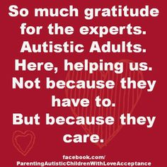 Because Autistic adults are in such high demand today. And because we don't and could never say thank you enough. ♥♥♥