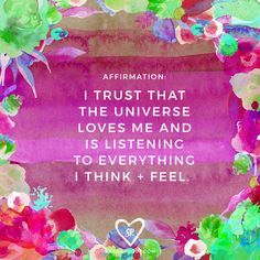 #AFFIRMATION: I trust that the Universe LOVES me and is listening to everything I think and feel.