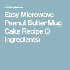 Easy Microwave Peanut Butter Mug Cake Recipe (3 Ingredients)