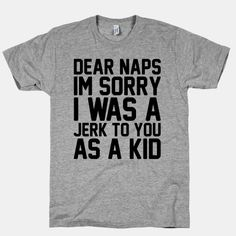Dear Naps I'm Sorry I Was A Jerk To You As A Kid from lookhuman.com