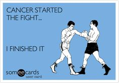 CANCER STARTED THE FIGHT... I FINISHED IT.  You will, my sis! God has taken care of this! We are with you! You got us!