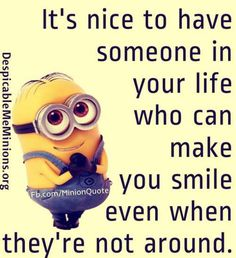 It is nice to have someone in your life - Minion Quotes ✿  ✿