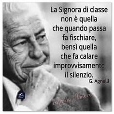 The Elegant Lady isn't the one who makes men whistle at her, but the one who makes men silent Gianni Agnelli, Italian Quotes, Intelligent People, True Words, Sentences, Decir No, Einstein, Quotations, Things To Think About