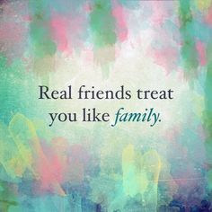 Real friends treat you like family quote friendship quote friend quote friends and family quote . family
