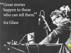 """great stories happen to those who can tell them"" (Ira Glass says this in the This American Life episode ""Our Friend David"") Pessimistic Quotes, Storytelling Quotes, Ira Glass, Story Quotes, Quote Of The Week, Spoken Word, Great Stories, Personal Branding, Picture Quotes"