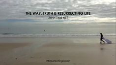 """THE WAY, TRUTH & RESURRECTING LIFE John 14:6 NLT Jesus told him, """"I am the way, the truth, and the life. No one can come to the Father except through me. #ResurrectingEaster"""