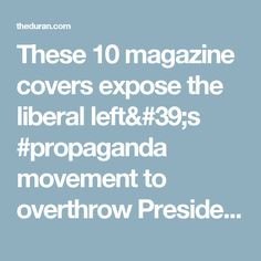 These 10 magazine covers expose the liberal left's #propaganda movement to overthrow President Trump  #Soros The ignorant blame what they do on their targeted opposition.