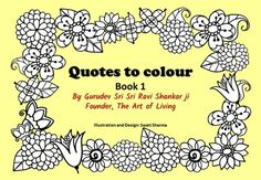 Quotes to Colour Book By Sri Sri Ravi Shankar ji, Founder, The Art Of Living has Wisdom quotes with beautiful floral illustrations to colour. Quote Coloring Pages, Coloring Books, Coloring Pages For Teenagers, Book Activities, Activity Books, Senior Home Care, Collage Making, Pottery Making, Classroom Displays
