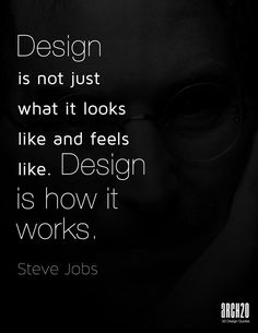 Design is not just what it looks like and feels like. Design is how it works. -Steve Jobs. #Arch2o #architecture