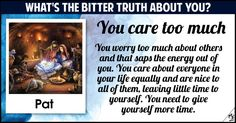 <b>Pat</b>, even the bitter truth about you is sweet! Your dark side also has a bit of light, because it is what makes you unique, and what sets you apart. Now that you know this about yourself, share this post to show the world a bitter truth about you.