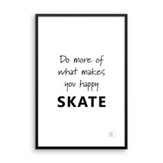 Are you doing what makes you happy? This cool poster with DO MORE OF WHAT MAKES YOU HAPPY, SKATE is so true. Skateboarding is a passion and lifestyle.    Frame not included.    All our posters are printed on thick, durable, matte, acid-free paper.