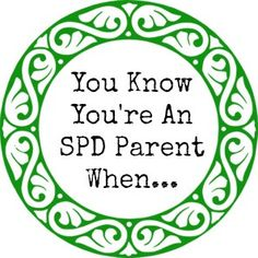 You Know You're an SPD Parent When... Part VIII - The Sensory Spectrum