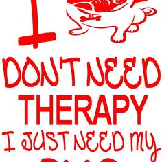 I Dont Need Therapy I Just Need My Pug T Shirt And Gifts