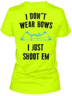 I Don't Wear Bows... I Just Shoot Em