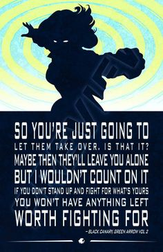 Black Canary quote. Dinah Laurel Lance. Birds of Prey, Justice League. DC Comics