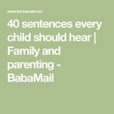 40 sentences every child should hear | Family and parenting - BabaMail