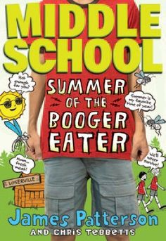 Middle School: Summer of the Booger-Eater (Middle School #4) by James Patterson & Chris Tebbetts (Young Adult Fiction)