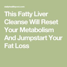 This Fatty Liver Cleanse Will Reset Your Metabolism And Jumpstart Your Fat Loss