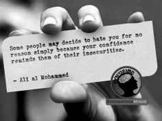 """""""Some people may decide to hate you for no reason simply because your confidence reminds them of their insecurities."""" Ali al Mohammed"""