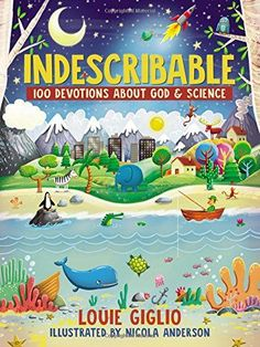 Indescribable: 100 Devotions for Kids About God and Science  Indescribable: 100 Devotions for Kids About God and Science  BUY NOW  $11.32    Discover the Wonders of the Universe with the Creator  Its impossible to out-imagine God. He orchestrates time creates light and speaks things into existencefrom the largest stars to the smallest starfish. God is a powerful purposeful personal unparalleled Creator.  Psalm 19:1 says The heavens tell the glory of God. And the skies announce what his hands…
