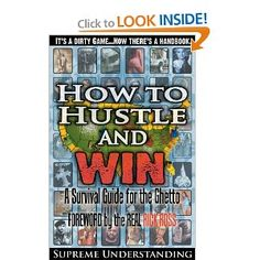 How to Hustle and Win, Part One: A Survival Guide for the Ghetto (9780981617008): Supreme Understanding: Books