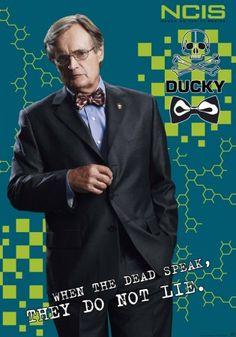 "Poster NCIS Doctor Ducky Mallard-""When the dead speak, they do not lie"" -Dr. Donald Mallard"