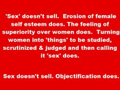 Sex doesn't sell. Objectification does.