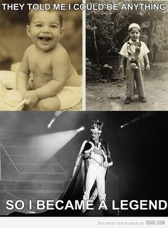 """""""they told me I could be anything... so I became a legend"""" Freddie Mercury"""